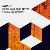 Saikon - Better Late Than Never Promo Mix - Part 2 - 29/01/18