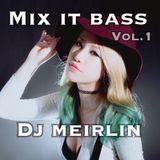 MIX IT BASS Vol.1 ~DJ Meirlin 2016.3 MIX~