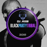 BlackParty   Tribal 2018   Axis DJ