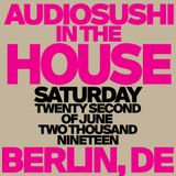 Audio Sushi in the House / Audio sushi DJs / Berlin Germany 22.06.19 House Mix