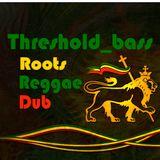 Threshold_bass 'Roots Reggae Dub' 001