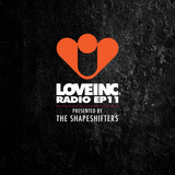 Love Inc Radio EP11 presented by The Shapeshifters
