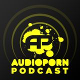 AudioPorn Records Podcast 002 - Hosted by Xilent and High Maintenance