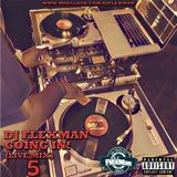 DJ FLEXMAN GOING IN 5 (LIVE MIX) (HIP HOP - EXPLICIT LANGUAGE)