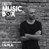 EKLECTIC MusicBox - Guest Mix Of April 2019 By I.G.N.A.