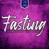 Fasting - Humbling The Soul