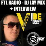 FTL RADIO - DJ JAY MIX + INTERVIEW (JULY-10-2017)