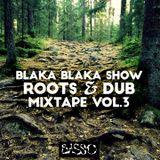 Blaka Blaka Show Roots & Dub Mixtape 3