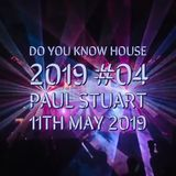 Do You Know House 2019 #04 - Paul Stuart 11th May 2019