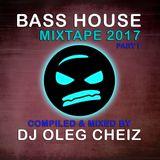 DJ OLEG CHEIZ - BASS HOUSE MIXTAPE' 2017 (SPRING VERSION - PART I)