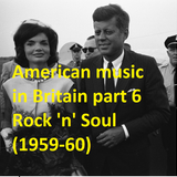 AMERICAN MUSIC IN BRITAIN: Part 6 - Rock 'N' Soul (1959-60)