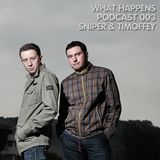 Sniper & Timoffey (KZ) - What Happens Podcast 003