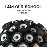 I am Old School - 435 - Mejia Mix