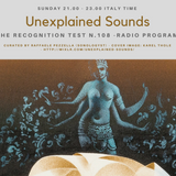 Unexplained Sounds - The Recognition Test # 108