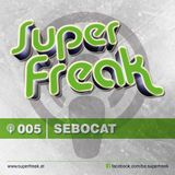 Superfreak! Podcast #005 [Sebocat]