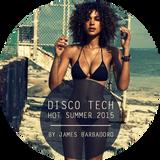 DISCO TECH | Hot Summer Mix 2015 | By James Barbadoro