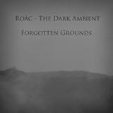 Roäc - The Dark Ambient - Forgotten Grounds