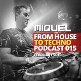 Miquel - From House To Techno Podcast 015 (February 2019)
