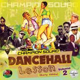 CHAMPION SQUAD-DANCEHALL LESSONS VOLUME 2 ( EARLY 1990S )