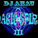 dj AHAU - MAGIC SPIRIT III Unplayed Set  (11.2011)