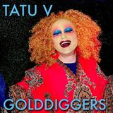 Tatu V - Golddiggers