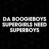 Da BoogieBoys - Supergirls Need Superboys