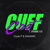 CUFF Cast 013 - Clyde P & DAAAMN
