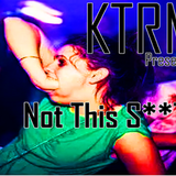 KTRM presents Not This S**t Again - Alloy