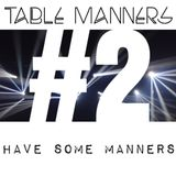 #2 Have Some Manners