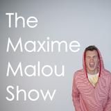 Episode 9 of the Maxime Malou Show!
