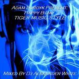 Alexander White & Adam Surdyk Presents (Happy B-Day Tiger Music Style) Mixed by Dj Alexander White