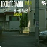 Texture Radio 09-06-16 by Fred Nasen at urgent.fm