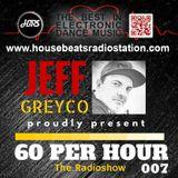 HBRS - 60 Per Hour Radio Show with Jeff Greyco # 007