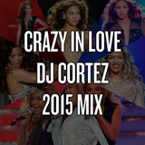 Crazy in Love [DJ Cortez 2015 Mix]