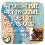 A FullTime Art Income at Just 21 Years Old with Andrew Tischler | TAA #11