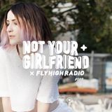 NOT YOUR GIRLFRIEND x Fly High Radio #005