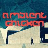 Ambient Chicken / Transmission #14 - Wednesday 21.02.18