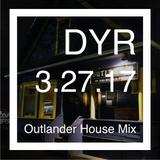DYR // 3.27.17 Outlander House Mix