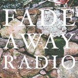 Fade Away Radio Episode 3