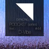 Dancing In podcast #44 w/ D-Vibe | 2SEP17 | Season 8