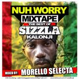 NUH WORRY MIXTAPE the best of Sizzla Kalonji - mixed by MORELLO SELECTA 2014