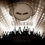 Dj Bobby - Party Hard Ep.70