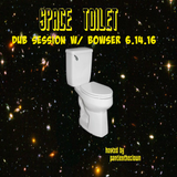 Bowser- Dub Session on Space Toilet Radio 6.14.16