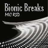 BIONIC BREAKS (Nuskool Breaks Mix) MIC R3D...