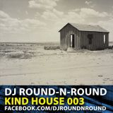 Round-N-Round - Kind House 003 [DJ MIX]