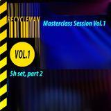 Masterclass Session Vol.1 (6h set) part2 // RecycleMan @ Monokel //