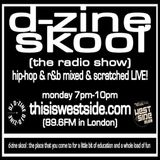 DJ D-Zine presents D-ZINE SKOOL (the radio show) (air date - 11 JULY '16)