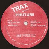 Phuture   -  Acid Tracks      Written-By – Herbert J ,Dj Pierre , Spanky  1987 TRAX RECORDS