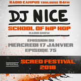 School of Hip Hop Radio Show Special SCRED FESTIVAL 2018 - 17 01 2018 - DJ NICE