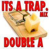 DOUBLE A - ITS A TRAP. MIX
